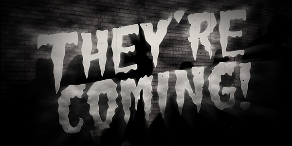"""A horror film-themed illustration reading """"They're coming."""""""